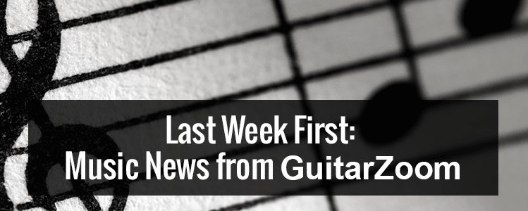 Last Week First: Music News From GuitarZoom.com #1