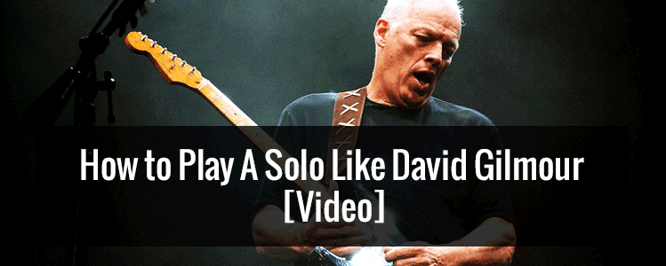 How To Play A Solo Like David Gilmour Video