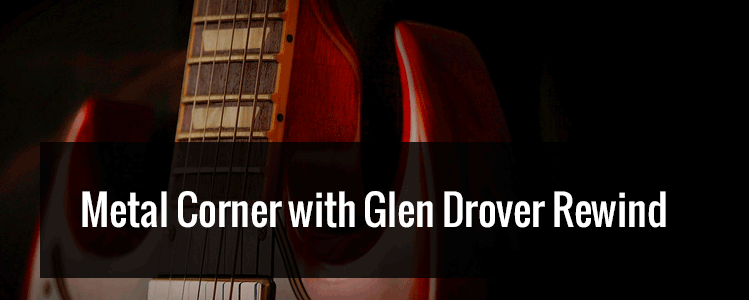 Metal Corner with Glen Drover – Rewind #2