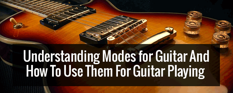 Understanding modes for Guitar Playing