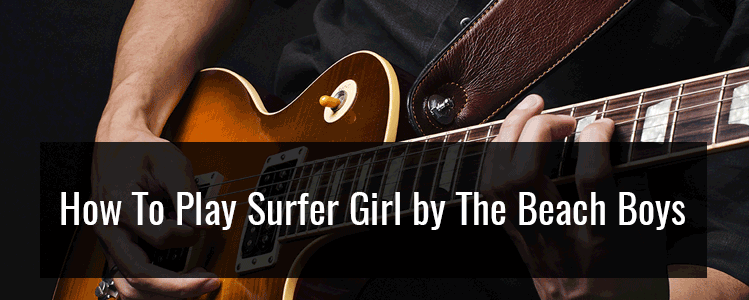 (How To Play) Surfer Girl by The Beach Boys