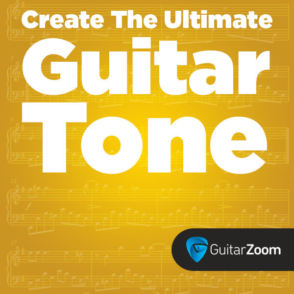 How to Create the Ultimate Guitar Tone - Guitarzoom.com • Play ...