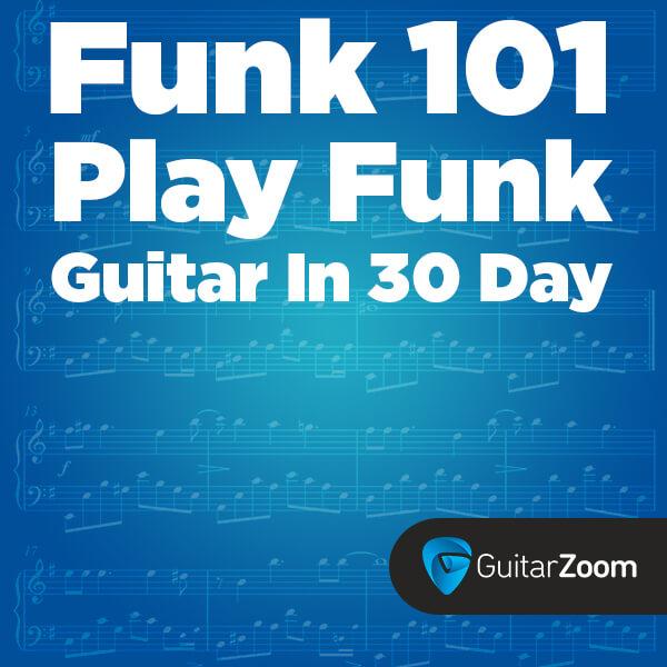 Funk 101 Play Funk Guitar In 30 Days Guitarzoom Play