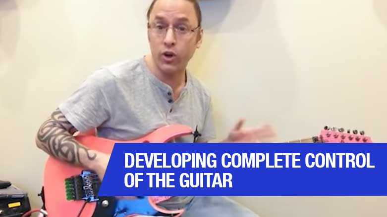 Developing Complete Control Of The Guitar