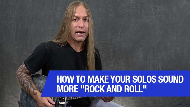 """How To Make Your Solos Sound More """"Rock And Roll"""""""