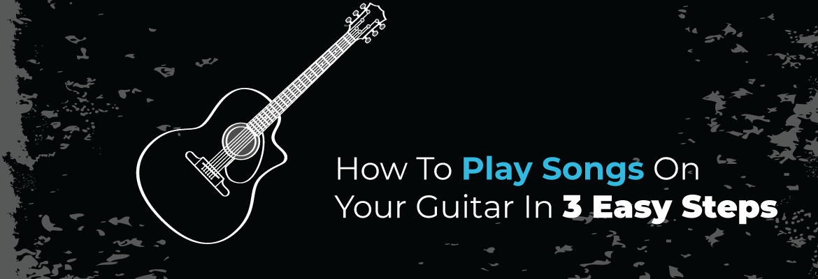 play-songs-on-guitar-in-3-easy-steps